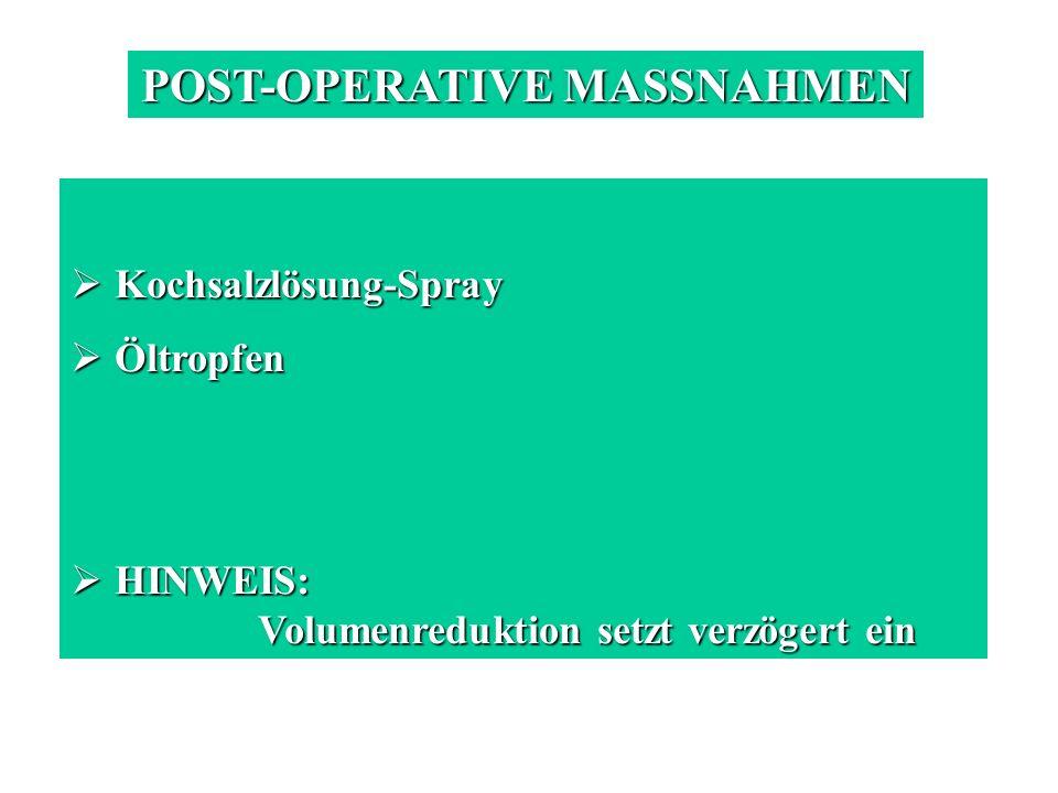 POST-OPERATIVE MASSNAHMEN Kochsalzlösung-Spray Kochsalzlösung-Spray Öltropfen Öltropfen HINWEIS: Volumenreduktion setzt verzögert ein HINWEIS: Volumen