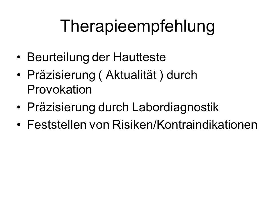 Therapieempfehlung Beurteilung der Hautteste Präzisierung ( Aktualität ) durch Provokation Präzisierung durch Labordiagnostik Feststellen von Risiken/