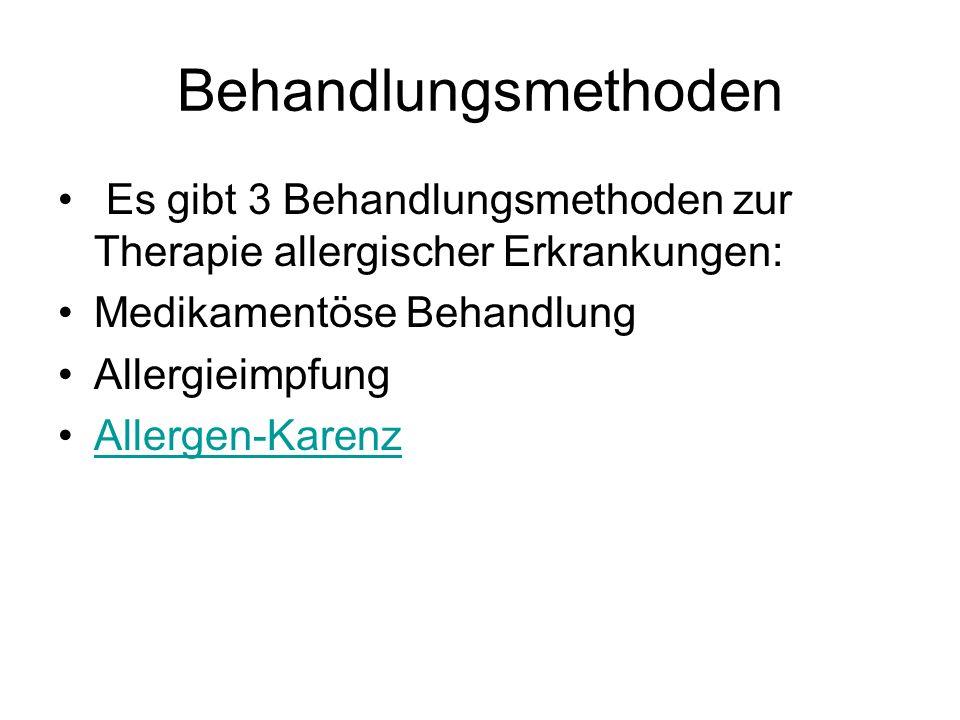 Behandlungsmethoden Es gibt 3 Behandlungsmethoden zur Therapie allergischer Erkrankungen: Medikamentöse Behandlung Allergieimpfung Allergen-Karenz