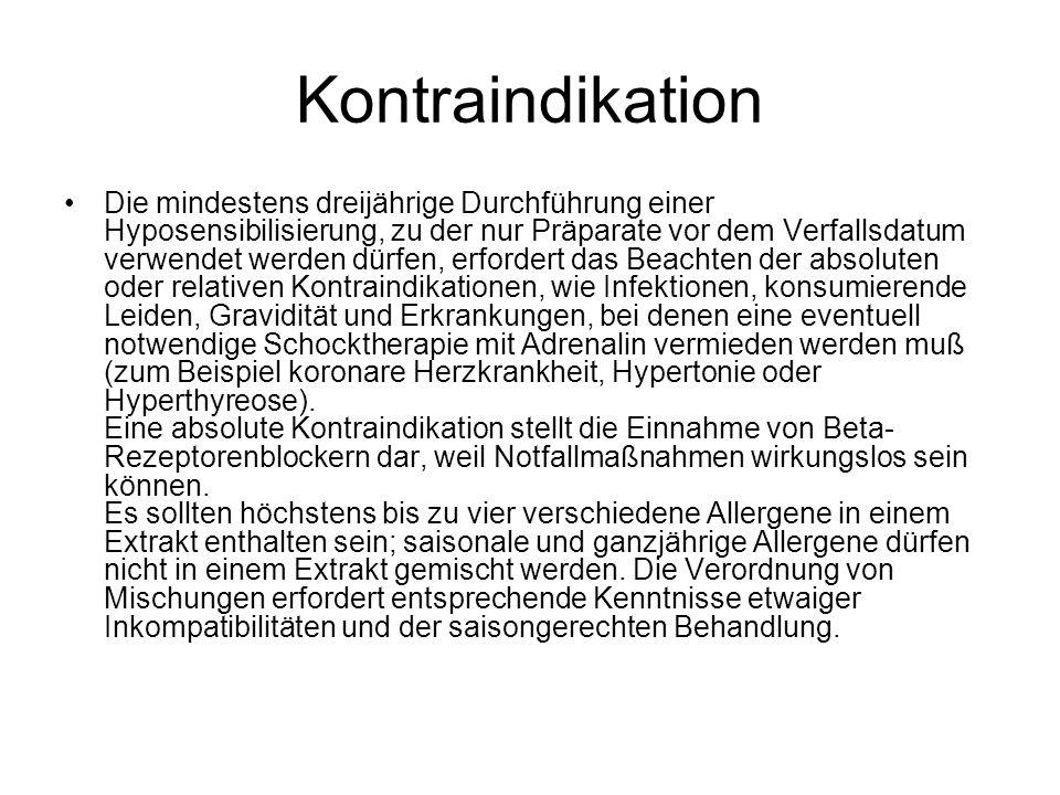 Kontraindikation Die mindestens dreijährige Durchführung einer Hyposensibilisierung, zu der nur Präparate vor dem Verfallsdatum verwendet werden dürfe