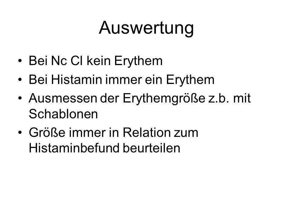 Auswertung Bei Nc Cl kein Erythem Bei Histamin immer ein Erythem Ausmessen der Erythemgröße z.b. mit Schablonen Größe immer in Relation zum Histaminbe