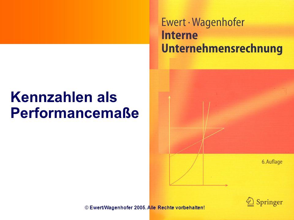 Kennzahlen als Performancemaße © Ewert/Wagenhofer 2005. Alle Rechte vorbehalten!
