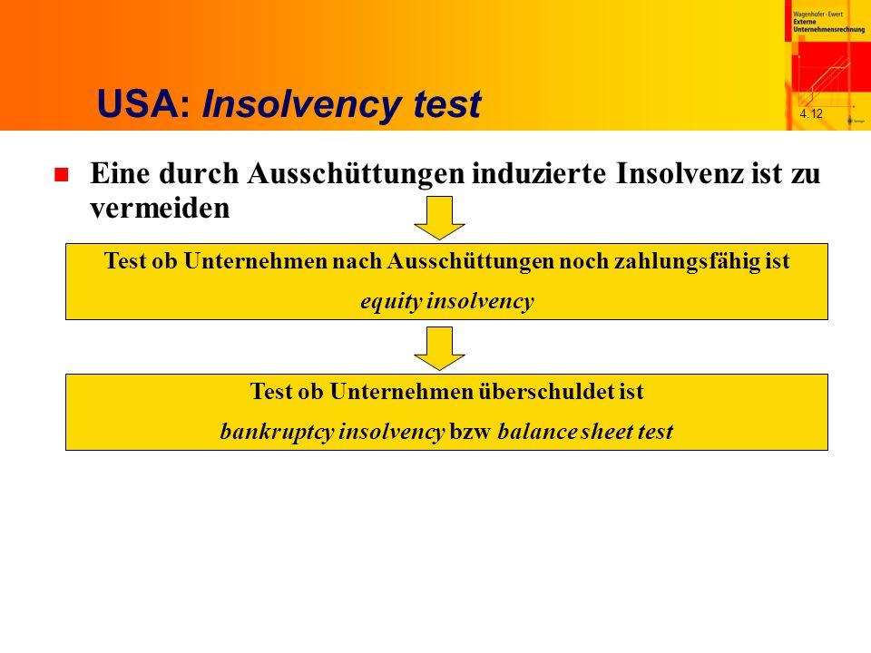 4.12 USA: Insolvency test n Eine durch Ausschüttungen induzierte Insolvenz ist zu vermeiden Test ob Unternehmen nach Ausschüttungen noch zahlungsfähig ist equity insolvency Test ob Unternehmen überschuldet ist bankruptcy insolvency bzw balance sheet test
