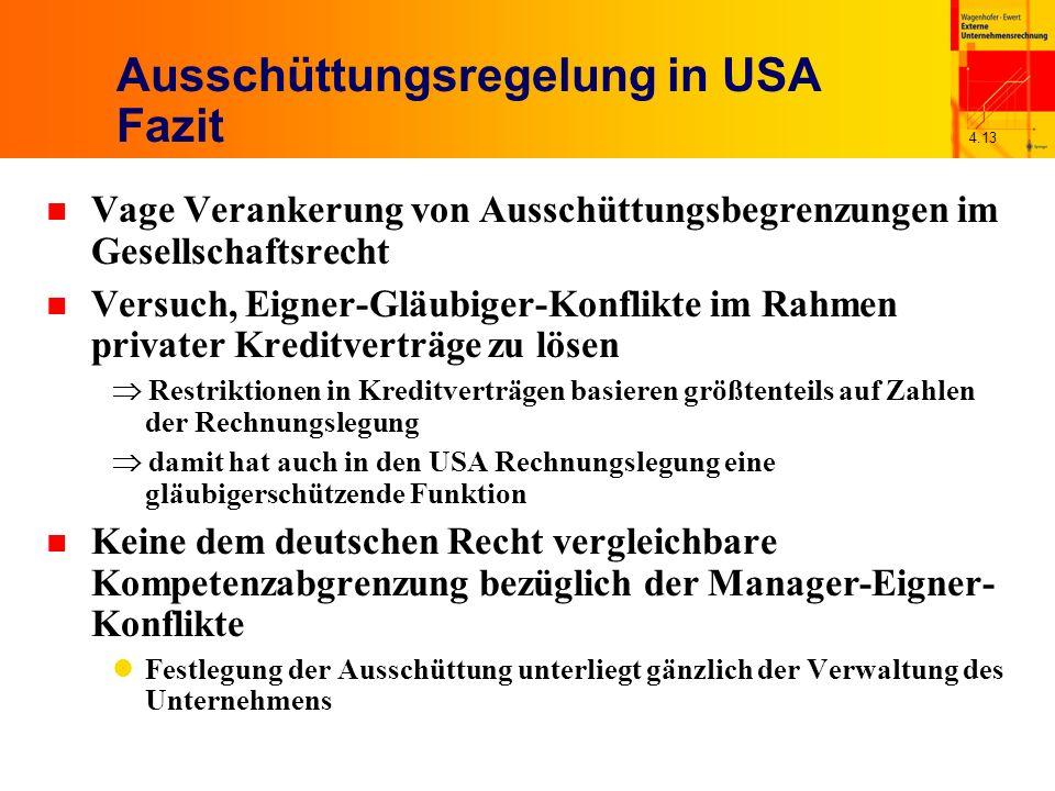 4.13 Ausschüttungsregelung in USA Fazit n Vage Verankerung von Ausschüttungsbegrenzungen im Gesellschaftsrecht n Versuch, Eigner-Gläubiger-Konflikte i