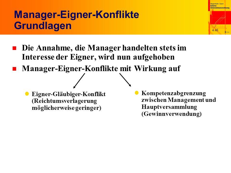 4.46 Manager-Eigner-Konflikte Grundlagen n Die Annahme, die Manager handelten stets im Interesse der Eigner, wird nun aufgehoben n Manager-Eigner-Konf