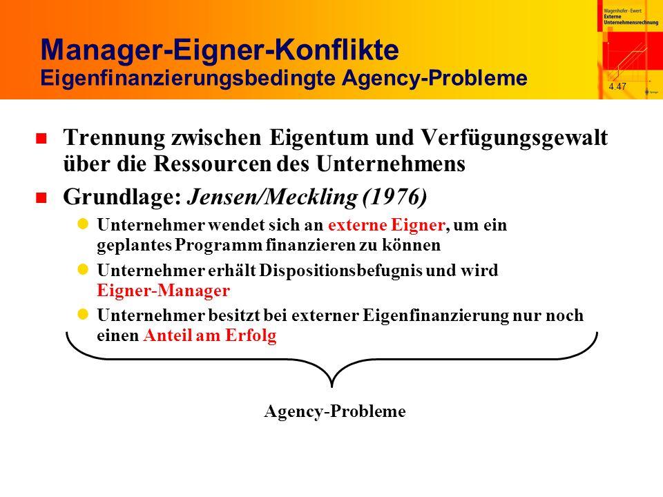4.47 Manager-Eigner-Konflikte Eigenfinanzierungsbedingte Agency-Probleme n Trennung zwischen Eigentum und Verfügungsgewalt über die Ressourcen des Unt