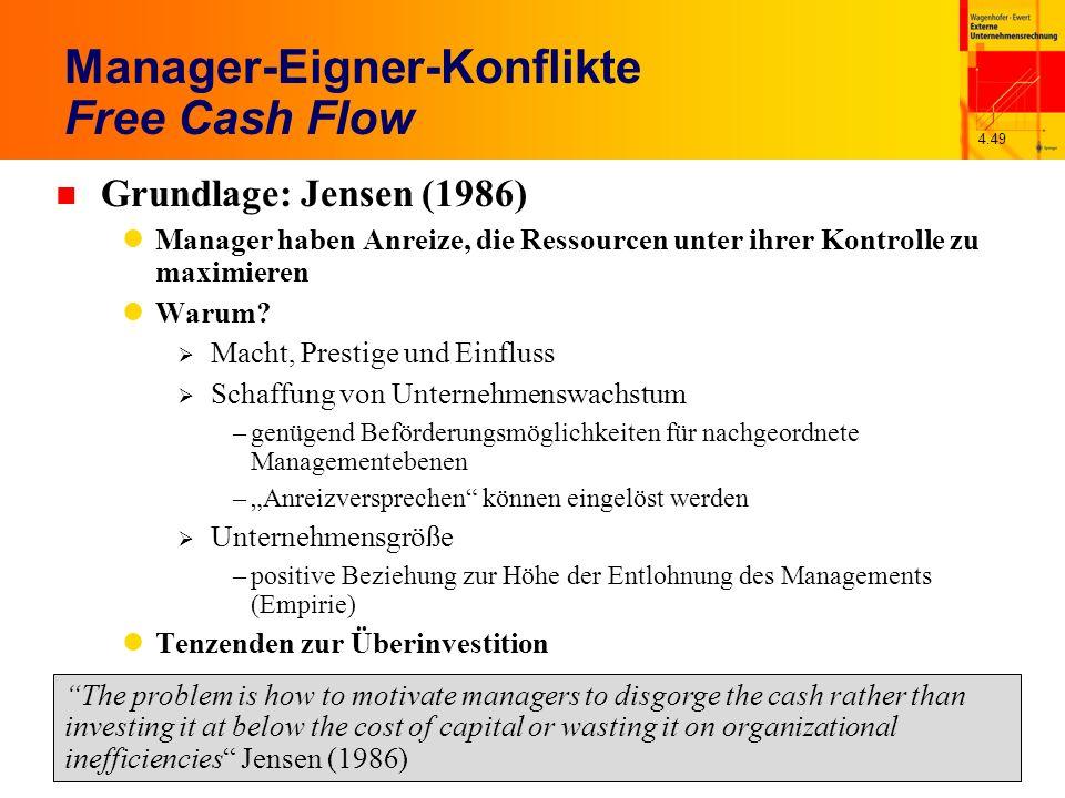4.49 Manager-Eigner-Konflikte Free Cash Flow n Grundlage: Jensen (1986) Manager haben Anreize, die Ressourcen unter ihrer Kontrolle zu maximieren Waru