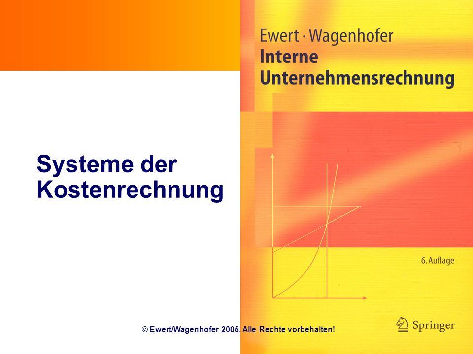 12.1 Systeme der Kostenrechnung © Ewert/Wagenhofer 2005. Alle Rechte vorbehalten!