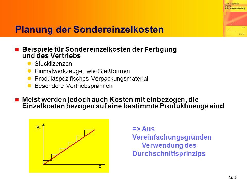 12.16 Planung der Sondereinzelkosten n Beispiele für Sondereinzelkosten der Fertigung und des Vertriebs Stücklizenzen Einmalwerkzeuge, wie Gießformen