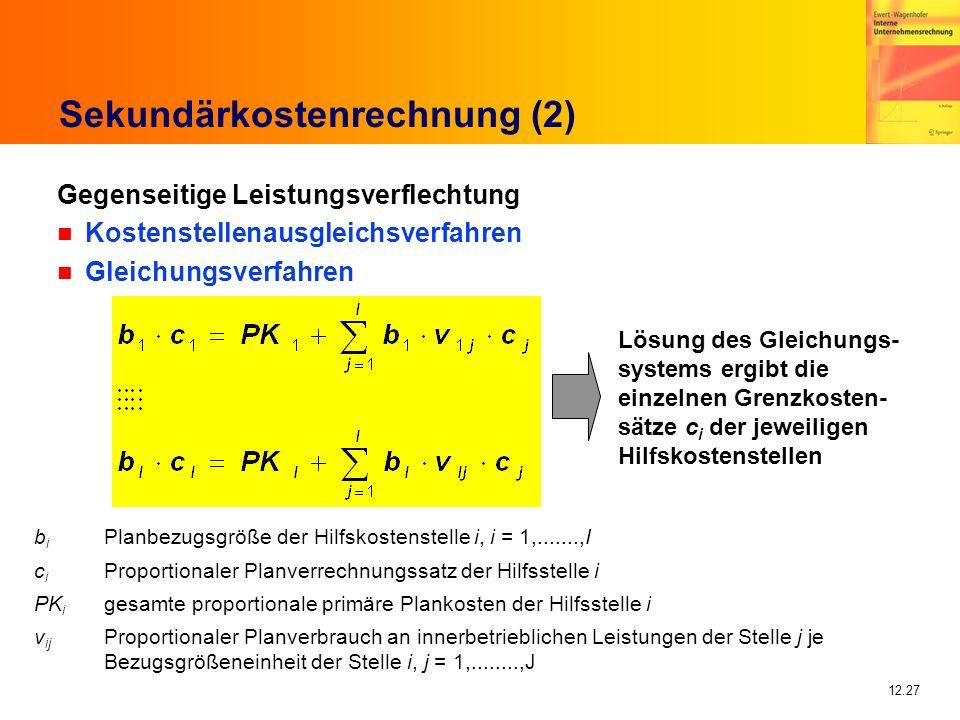 12.27 Sekundärkostenrechnung (2) Gegenseitige Leistungsverflechtung n Kostenstellenausgleichsverfahren n Gleichungsverfahren b i Planbezugsgröße der H