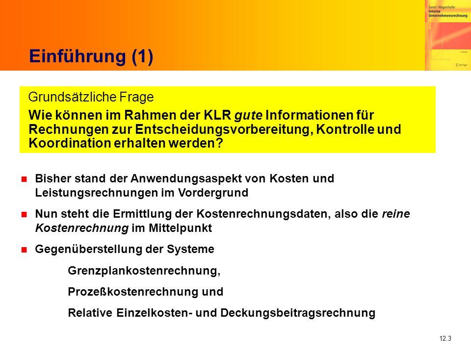 12.3 Einführung (1) Wie können im Rahmen der KLR gute Informationen für Rechnungen zur Entscheidungsvorbereitung, Kontrolle und Koordination erhalten werden.