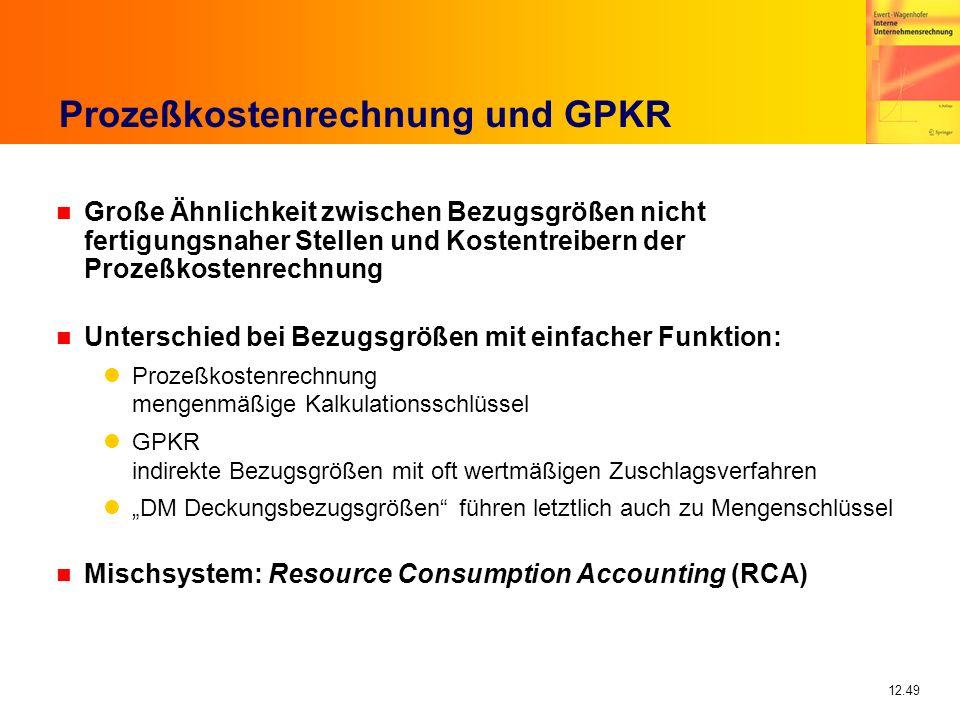 12.49 Prozeßkostenrechnung und GPKR n Große Ähnlichkeit zwischen Bezugsgrößen nicht fertigungsnaher Stellen und Kostentreibern der Prozeßkostenrechnun