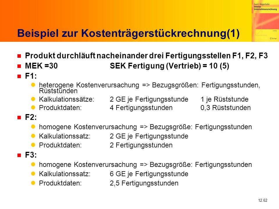 12.62 Beispiel zur Kostenträgerstückrechnung(1) n Produkt durchläuft nacheinander drei Fertigungsstellen F1, F2, F3 n MEK =30SEK Fertigung (Vertrieb)