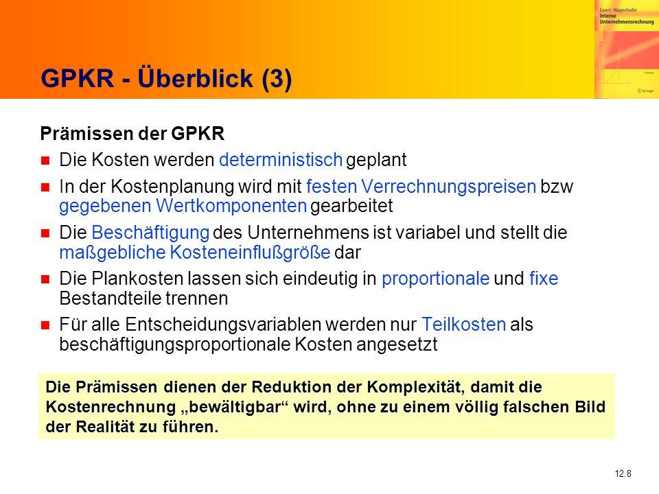 12.8 GPKR - Überblick (3) Prämissen der GPKR n Die Kosten werden deterministisch geplant n In der Kostenplanung wird mit festen Verrechnungspreisen bz