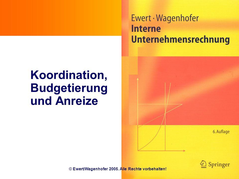 Koordination, Budgetierung und Anreize © Ewert/Wagenhofer 2005. Alle Rechte vorbehalten!