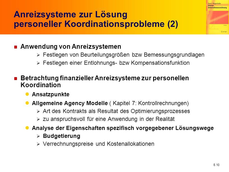 8.10 Anreizsysteme zur Lösung personeller Koordinationsprobleme (2) n Anwendung von Anreizsystemen Festlegen von Beurteilungsgrößen bzw Bemessungsgrun
