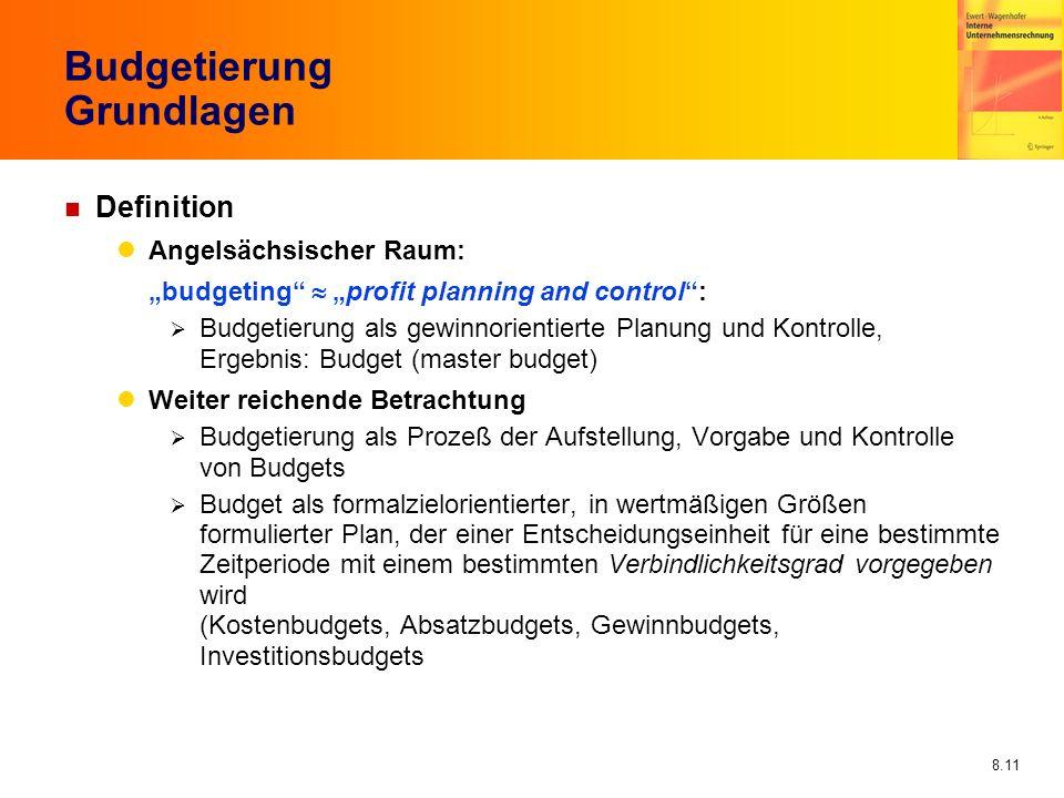 8.11 Budgetierung Grundlagen n Definition Angelsächsischer Raum: budgeting profit planning and control: Budgetierung als gewinnorientierte Planung und