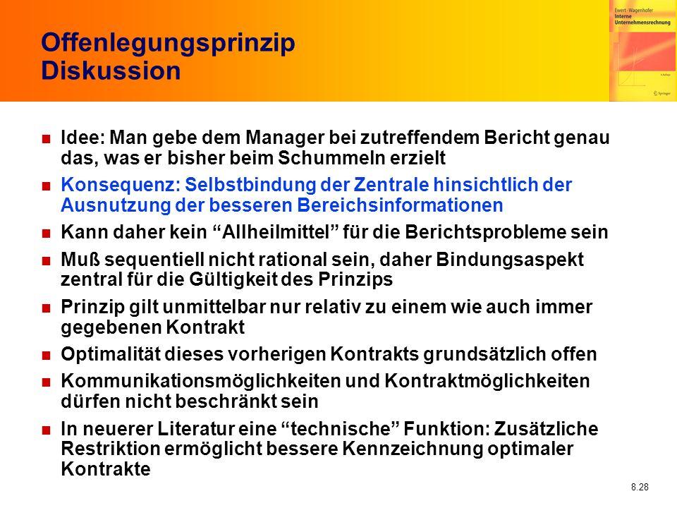 8.28 Offenlegungsprinzip Diskussion n Idee: Man gebe dem Manager bei zutreffendem Bericht genau das, was er bisher beim Schummeln erzielt n Konsequenz