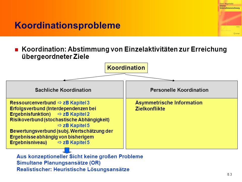 8.3 Koordinationsprobleme n Koordination: Abstimmung von Einzelaktivitäten zur Erreichung übergeordneter Ziele Koordination Sachliche Koordination Res