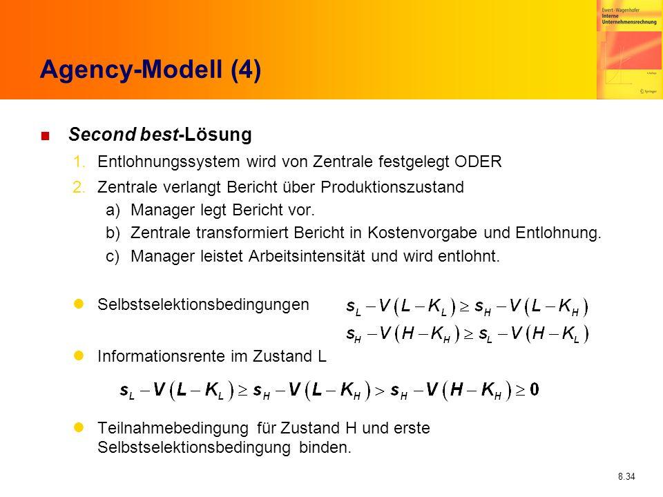 8.34 Agency-Modell (4) n Second best-Lösung 1.Entlohnungssystem wird von Zentrale festgelegt ODER 2.Zentrale verlangt Bericht über Produktionszustand