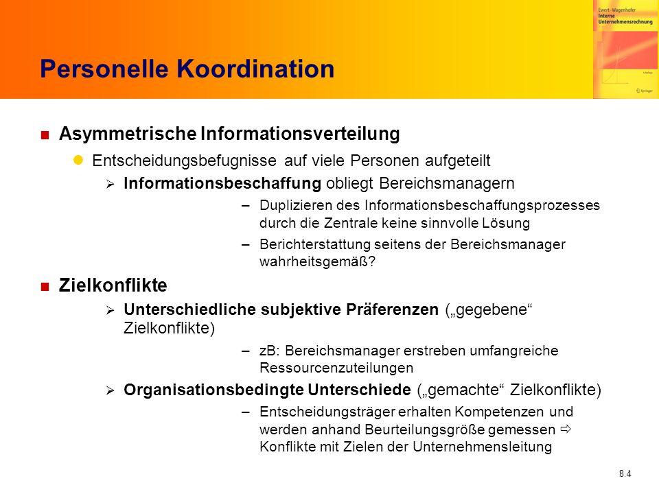 8.4 Personelle Koordination n Asymmetrische Informationsverteilung Entscheidungsbefugnisse auf viele Personen aufgeteilt Informationsbeschaffung oblie