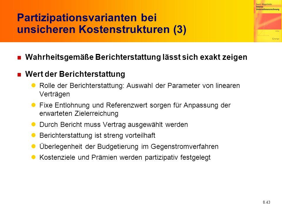 8.43 Partizipationsvarianten bei unsicheren Kostenstrukturen (3) n Wahrheitsgemäße Berichterstattung lässt sich exakt zeigen n Wert der Berichterstatt