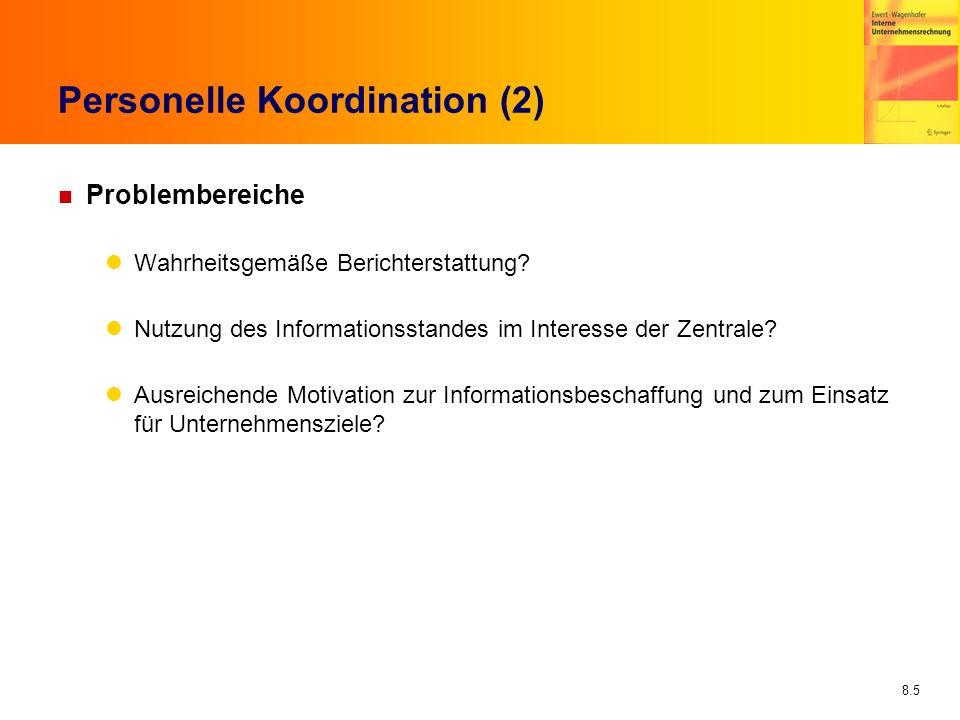 8.5 Personelle Koordination (2) n Problembereiche Wahrheitsgemäße Berichterstattung? Nutzung des Informationsstandes im Interesse der Zentrale? Ausrei