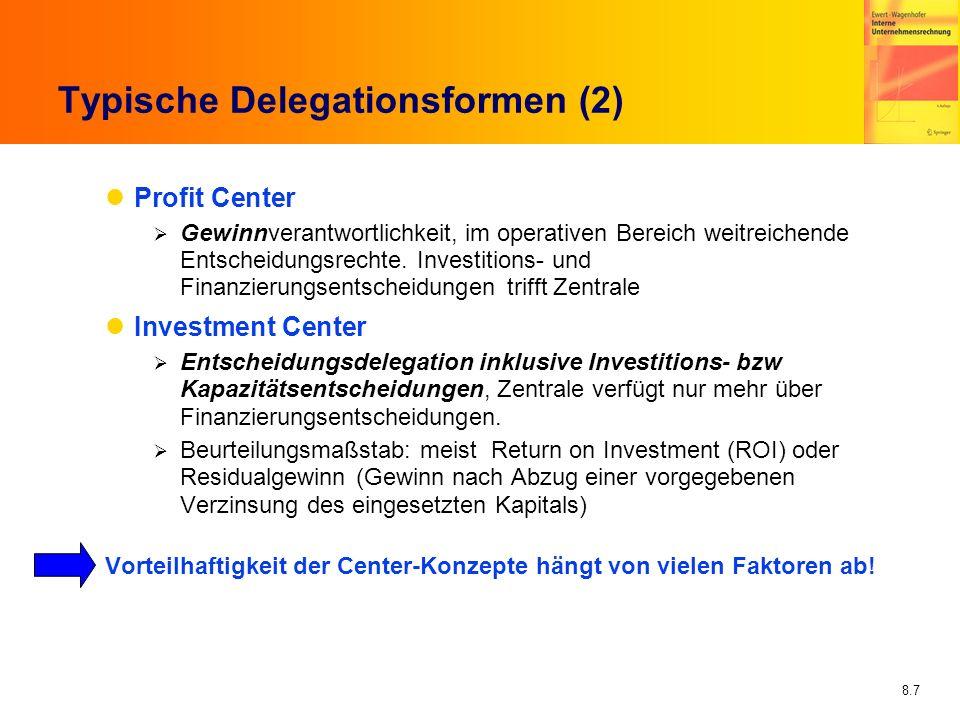 8.7 Typische Delegationsformen (2) Profit Center Gewinnverantwortlichkeit, im operativen Bereich weitreichende Entscheidungsrechte. Investitions- und