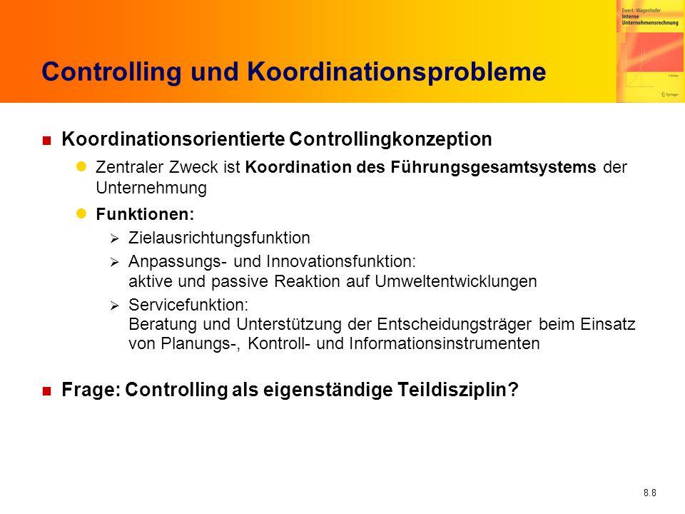 8.8 Controlling und Koordinationsprobleme n Koordinationsorientierte Controllingkonzeption Zentraler Zweck ist Koordination des Führungsgesamtsystems