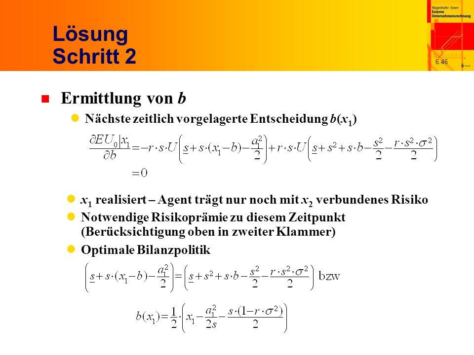 6.46 Lösung Schritt 2 n Ermittlung von b Nächste zeitlich vorgelagerte Entscheidung b(x 1 ) x 1 realisiert – Agent trägt nur noch mit x 2 verbundenes