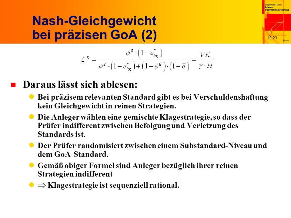 10.23 Nash-Gleichgewicht bei präzisen GoA (2) n Daraus lässt sich ablesen: Bei präzisem relevanten Standard gibt es bei Verschuldenshaftung kein Gleichgewicht in reinen Strategien.