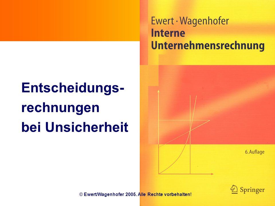 © Ewert/Wagenhofer 2005. Alle Rechte vorbehalten! Entscheidungs- rechnungen bei Unsicherheit