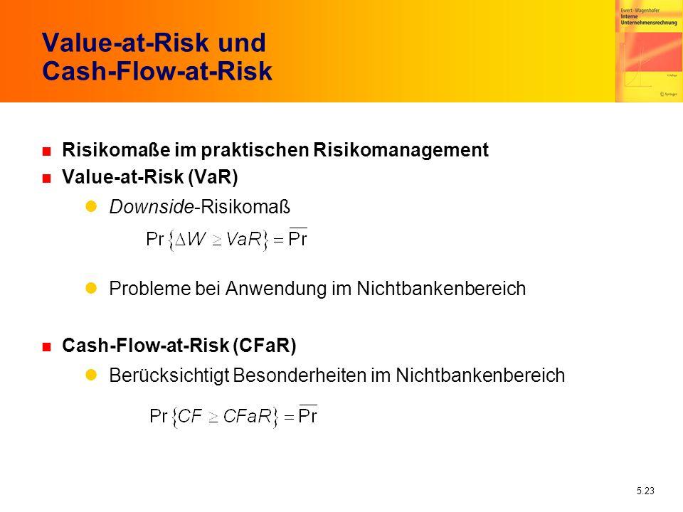 5.23 Value-at-Risk und Cash-Flow-at-Risk n Risikomaße im praktischen Risikomanagement n Value-at-Risk (VaR) Downside-Risikomaß Probleme bei Anwendung
