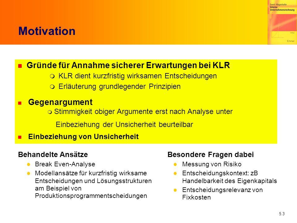 5.3 Motivation n Gründe für Annahme sicherer Erwartungen bei KLR KLR dient kurzfristig wirksamen Entscheidungen Erläuterung grundlegender Prinzipien G