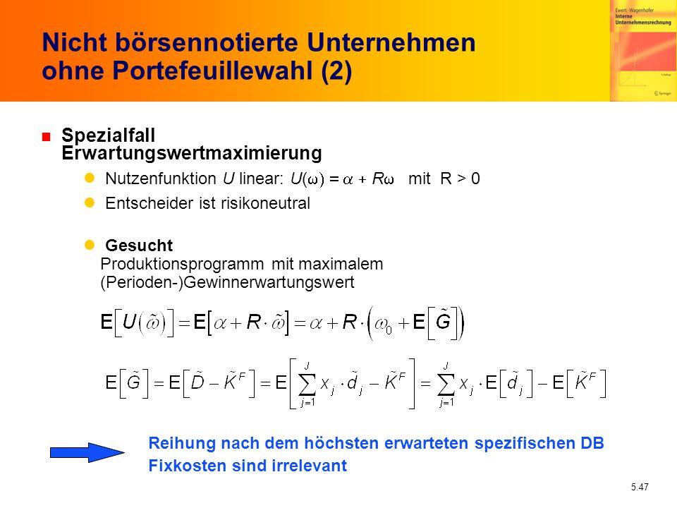 5.47 Nicht börsennotierte Unternehmen ohne Portefeuillewahl (2) n Spezialfall Erwartungswertmaximierung Nutzenfunktion U linear: U( R mit R > 0 Entsch
