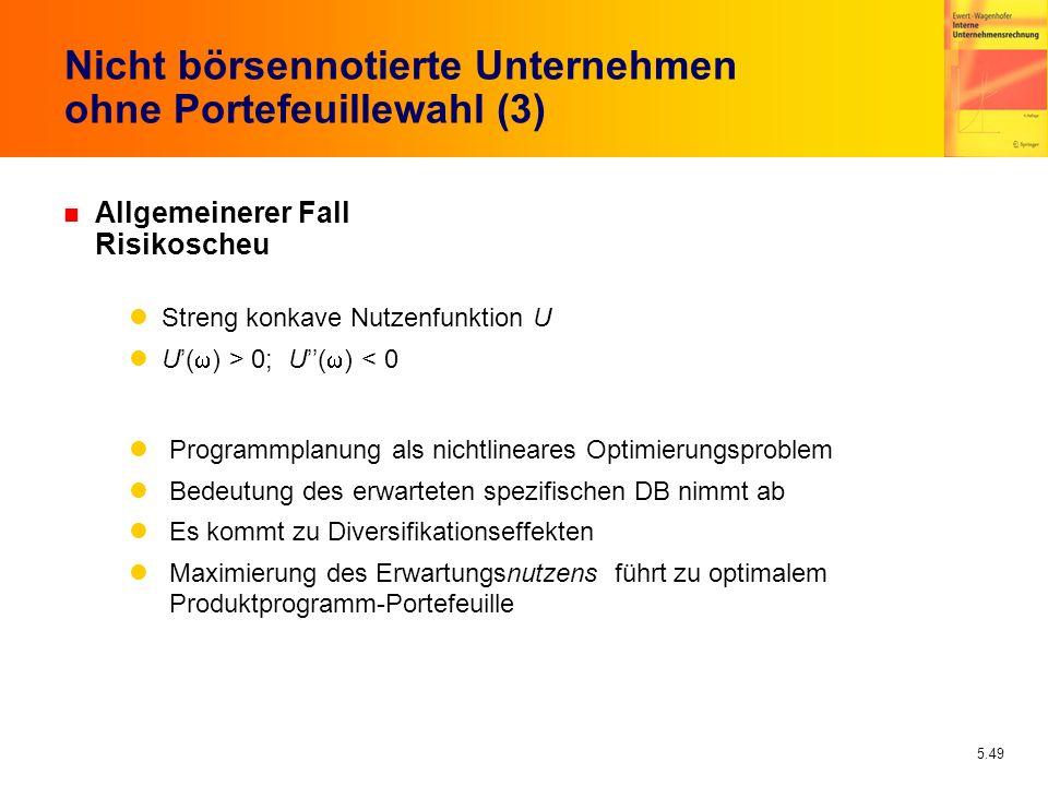 5.49 Nicht börsennotierte Unternehmen ohne Portefeuillewahl (3) n Allgemeinerer Fall Risikoscheu Streng konkave Nutzenfunktion U U( ) > 0; U( ) < 0 Pr