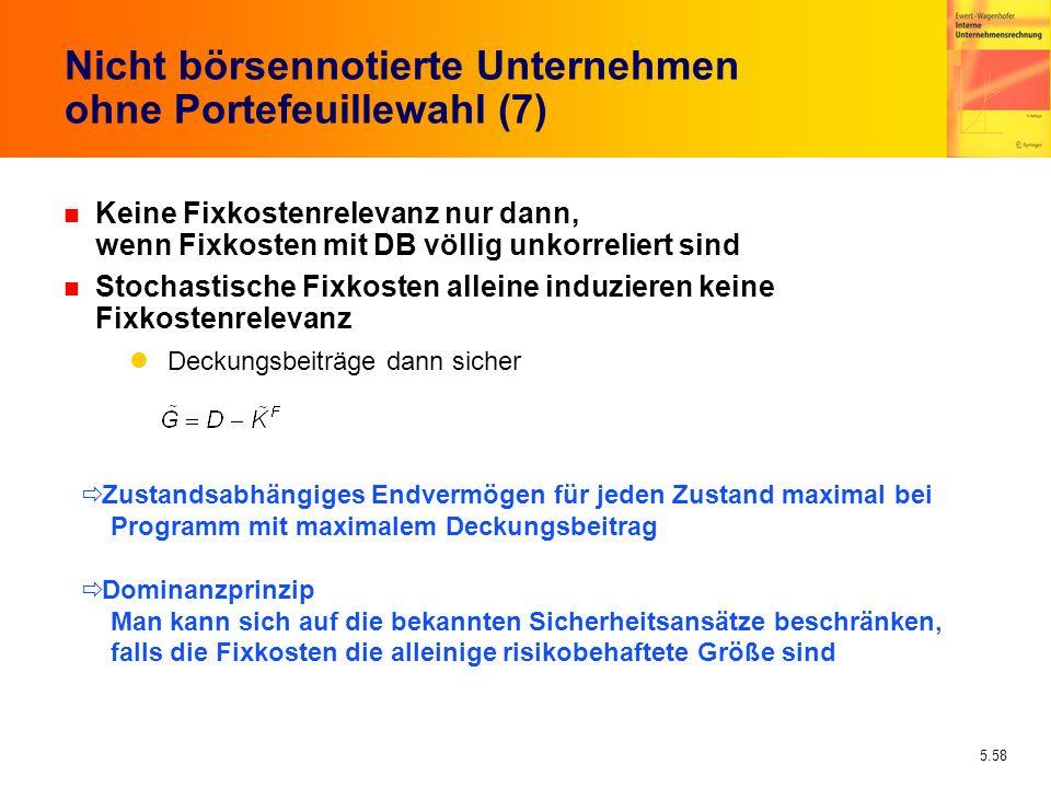 5.58 Nicht börsennotierte Unternehmen ohne Portefeuillewahl (7) n Keine Fixkostenrelevanz nur dann, wenn Fixkosten mit DB völlig unkorreliert sind n S