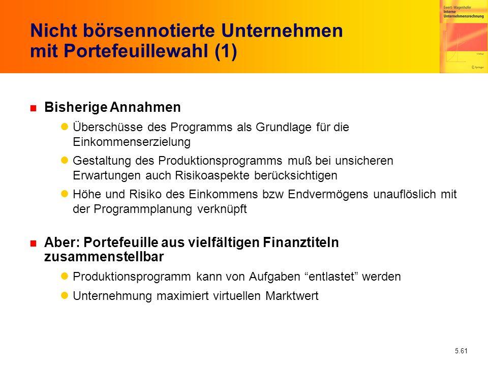 5.61 Nicht börsennotierte Unternehmen mit Portefeuillewahl (1) n Bisherige Annahmen Überschüsse des Programms als Grundlage für die Einkommenserzielun