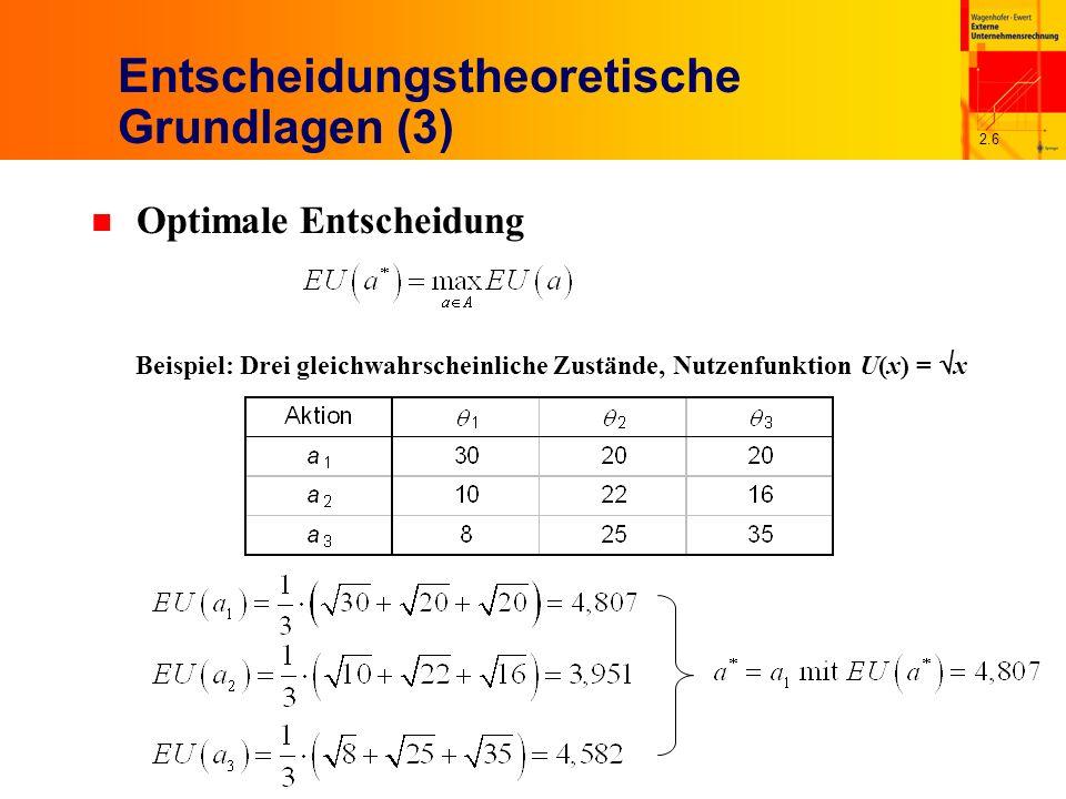 2.6 Entscheidungstheoretische Grundlagen (3) n Optimale Entscheidung Beispiel: Drei gleichwahrscheinliche Zustände, Nutzenfunktion U(x) = x
