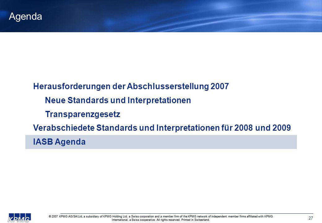 26 In Kürze zu erwartende neue Standards Gültig ab Geschäftsjahr 2009 oder später: IFRS 3 rev.: Unternehmenszusammenschlüsse IAS 27 rev.: Konsolidieru
