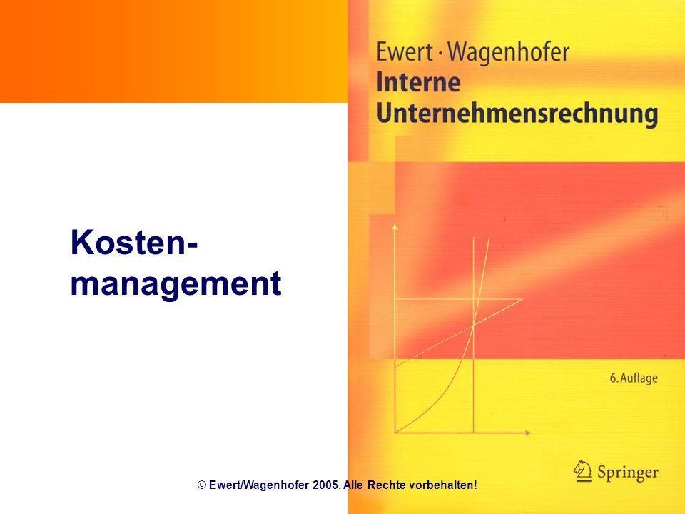 Kosten- management © Ewert/Wagenhofer 2005. Alle Rechte vorbehalten!