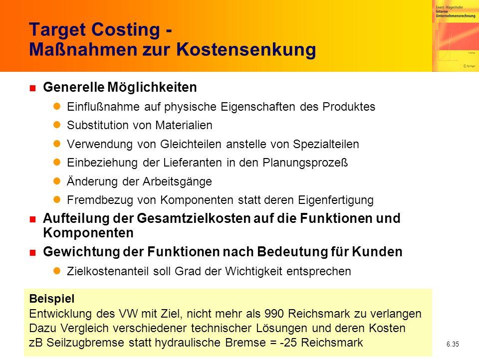 6.35 Target Costing - Maßnahmen zur Kostensenkung n Generelle Möglichkeiten Einflußnahme auf physische Eigenschaften des Produktes Substitution von Ma