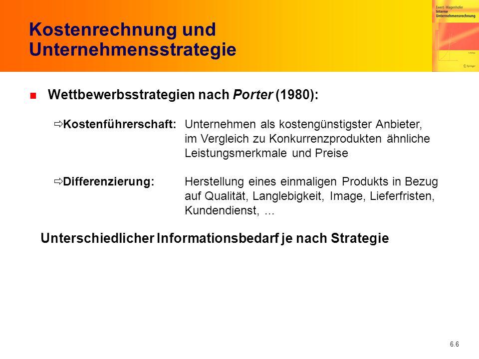 6.6 Kostenrechnung und Unternehmensstrategie n Wettbewerbsstrategien nach Porter (1980): Kostenführerschaft:Unternehmen als kostengünstigster Anbieter