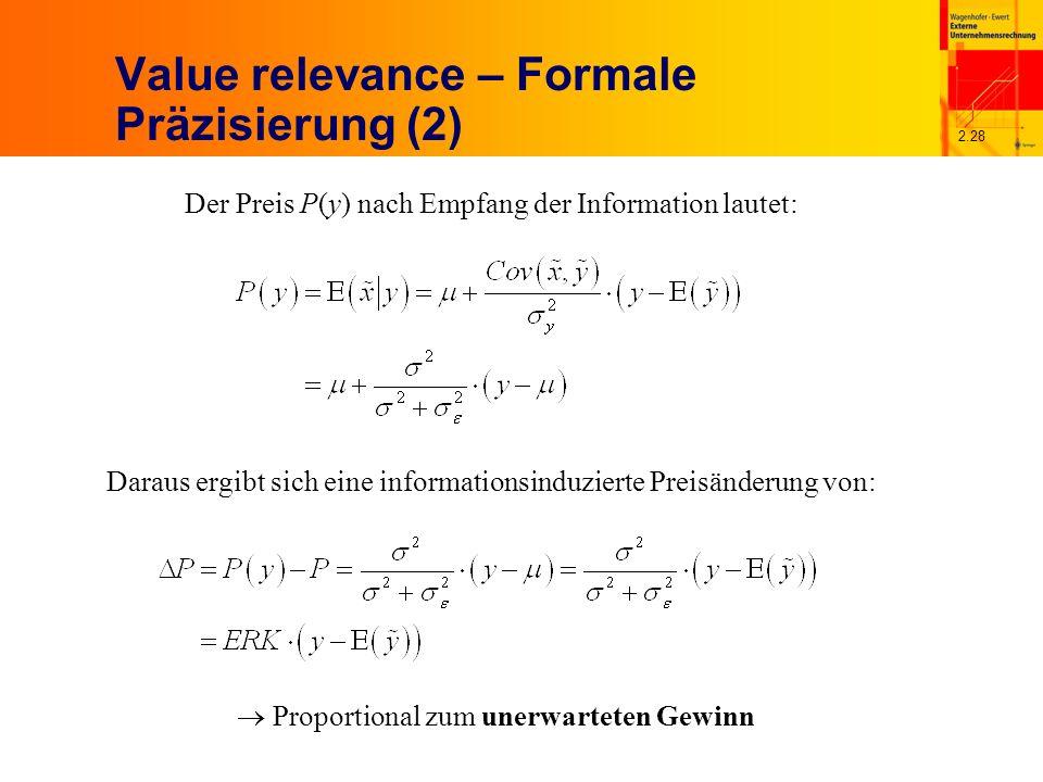 2.28 Value relevance – Formale Präzisierung (2) Der Preis P(y) nach Empfang der Information lautet: Daraus ergibt sich eine informationsinduzierte Preisänderung von: Proportional zum unerwarteten Gewinn