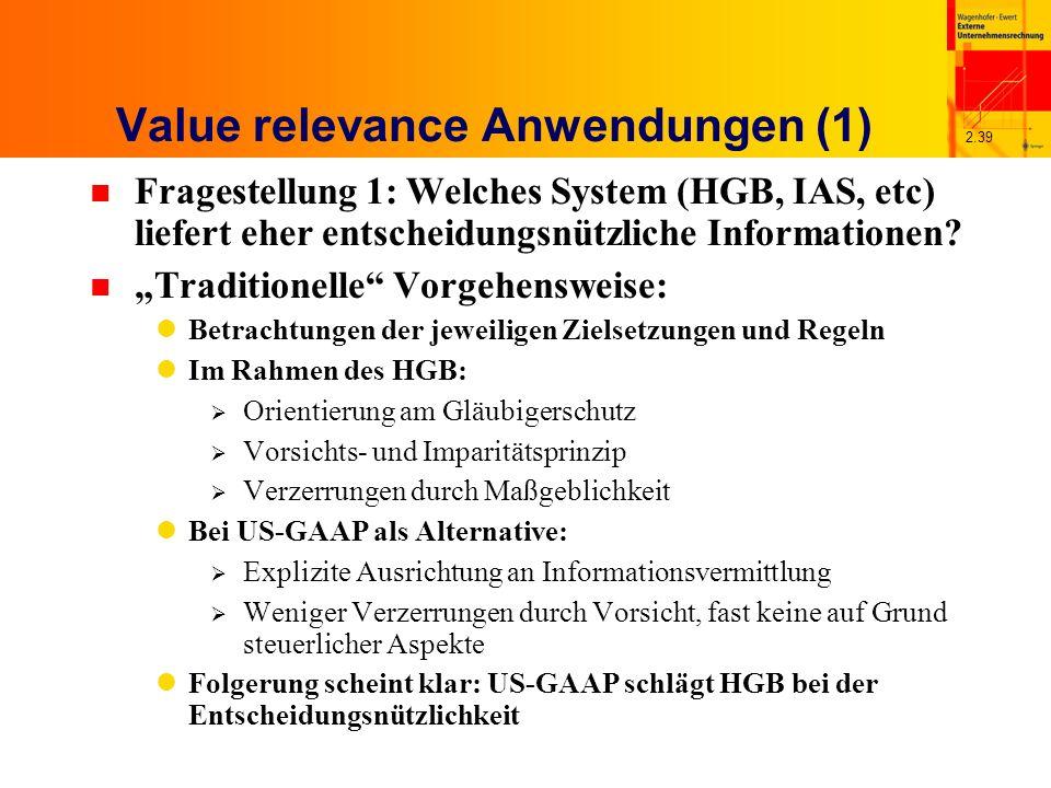 2.39 Value relevance Anwendungen (1) n Fragestellung 1: Welches System (HGB, IAS, etc) liefert eher entscheidungsnützliche Informationen.