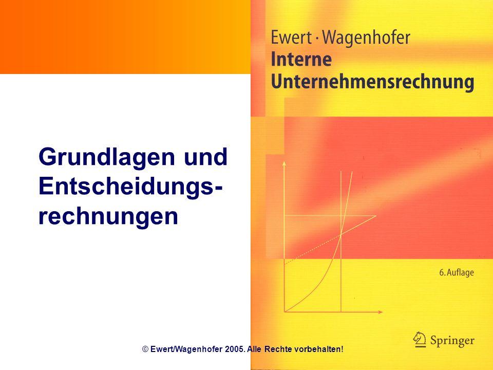 © Ewert/Wagenhofer 2005. Alle Rechte vorbehalten! Grundlagen und Entscheidungs- rechnungen