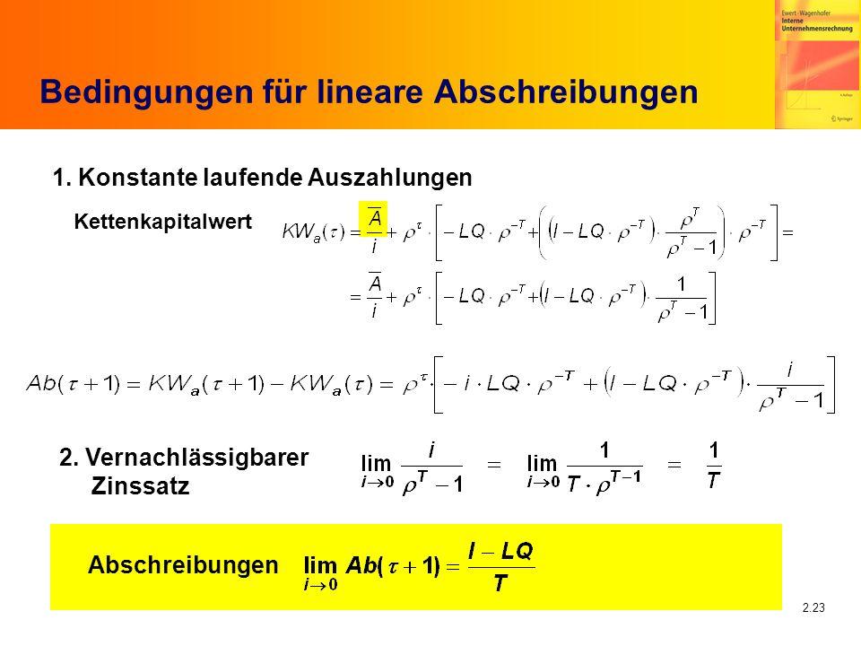 2.23 Bedingungen für lineare Abschreibungen 1. Konstante laufende Auszahlungen Kettenkapitalwert Abschreibungen 2. Vernachlässigbarer Zinssatz