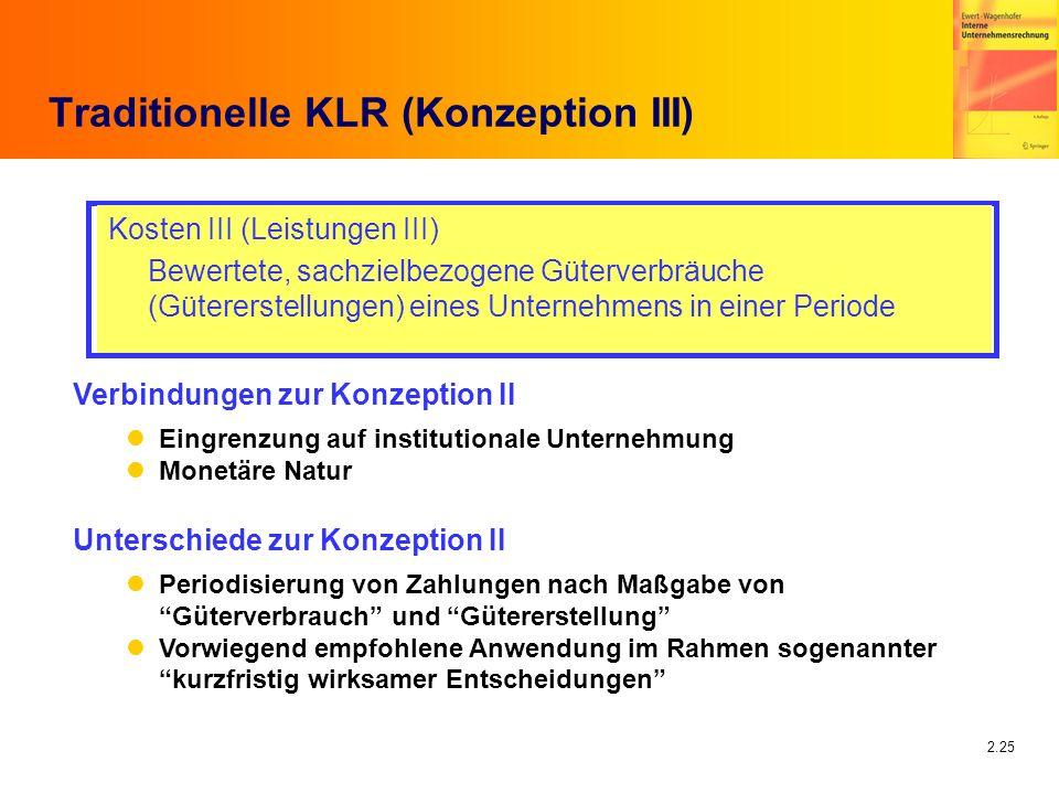 2.25 Traditionelle KLR (Konzeption III) Kosten III (Leistungen III) Bewertete, sachzielbezogene Güterverbräuche (Gütererstellungen) eines Unternehmens