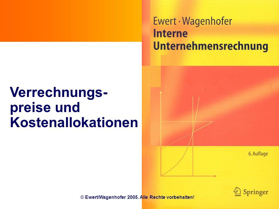 Verrechnungs- preise und Kostenallokationen © Ewert/Wagenhofer 2005. Alle Rechte vorbehalten!