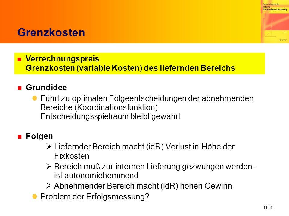 11.26 Grenzkosten n Grundidee Führt zu optimalen Folgeentscheidungen der abnehmenden Bereiche (Koordinationsfunktion) Entscheidungsspielraum bleibt ge